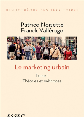 Le marketing urbain. Volume 1, Théories et méthodes