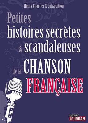 Henry Chartier, Julia Gitton - Petites histoires secrètes & scandaleuses de la chanson française
