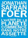Jonathan Safran Foer, SAFRAN FOER JONATHAN - L'avenir de la planète commence dans notre assiette