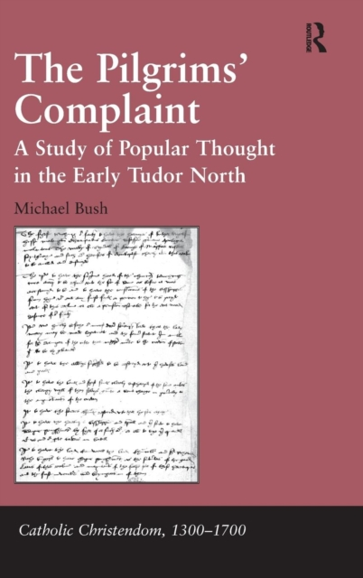 M. L. Bush, Michael Bush - Pilgrims'' Complaint - A Study of Popular Thought in the Early Tudor North